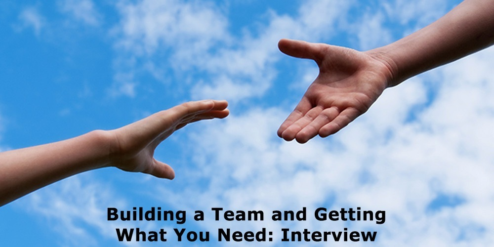 Building a Team and Getting What You Need: Interview
