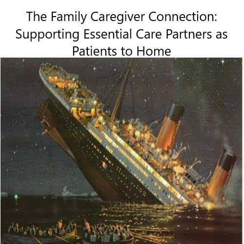 The Family Caregiver Connection: Supporting Essential Care Partners as Patients to Home